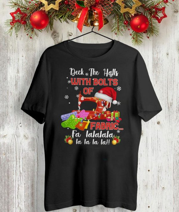 Deck the halls with bolts of fabric Christmas t-shirt