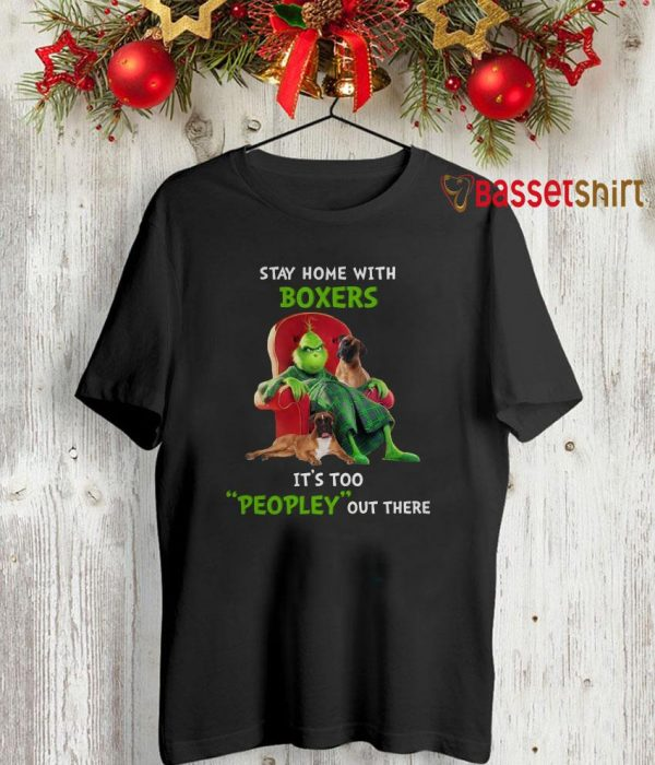 Grinch stay home with Boxers it's too peopley out there shirt