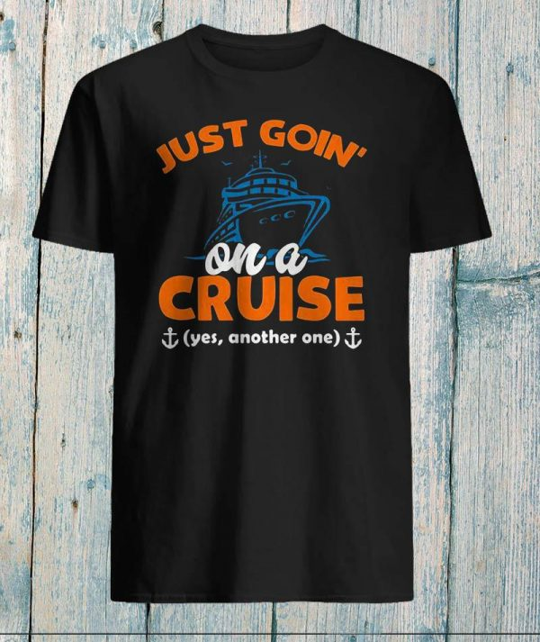 Just goin' on a cruise yes another one shirt