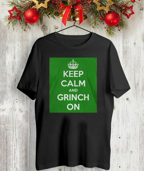 Keep calm and Grinch on Christmas shirt