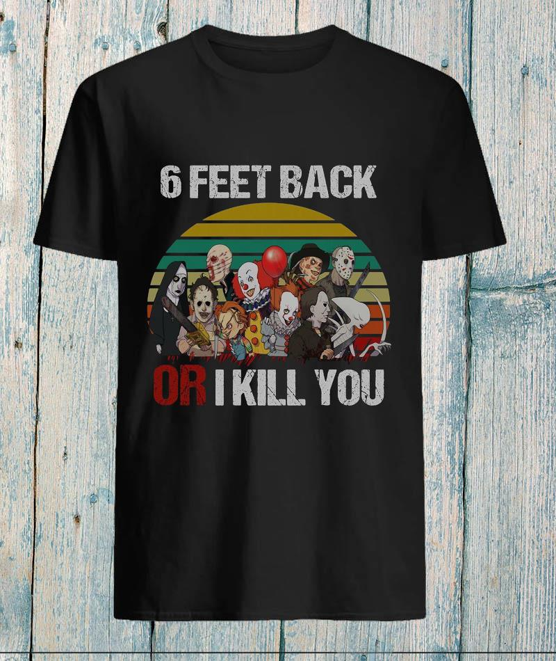 Horror movie 6 feet back or I kill you vintage t-s unisex