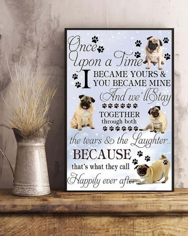 Pug Lover once upon a time I became yours poster