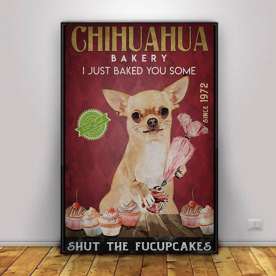 Chihuahua Bakery I just baked you some shut the fucupcakes poster decor 1