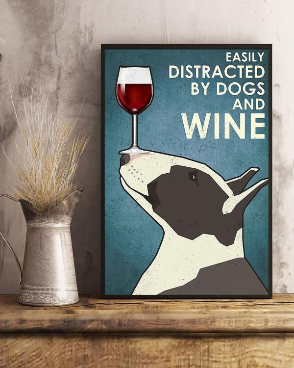 Easily distracted by dogs and wine Bull Terrier vertical poster art