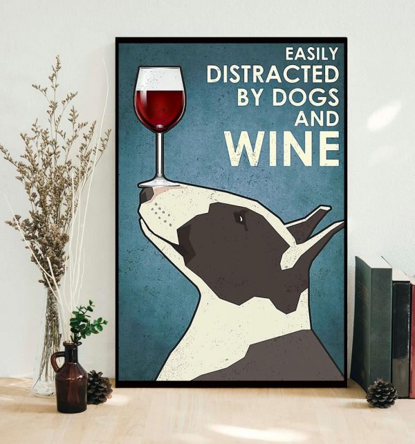 Easily distracted by dogs and wine Bull Terrier vertical poster