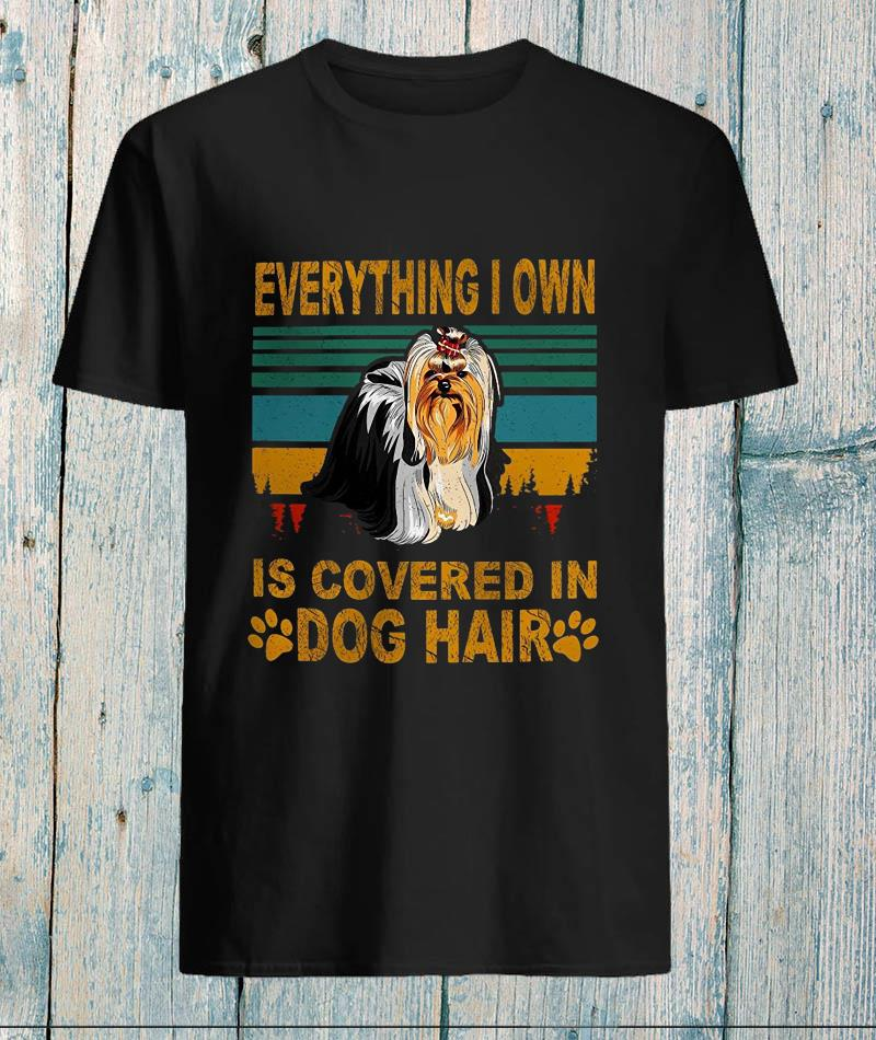 Everything I own is covered in dog hair yorkshire terrier t-s unisex