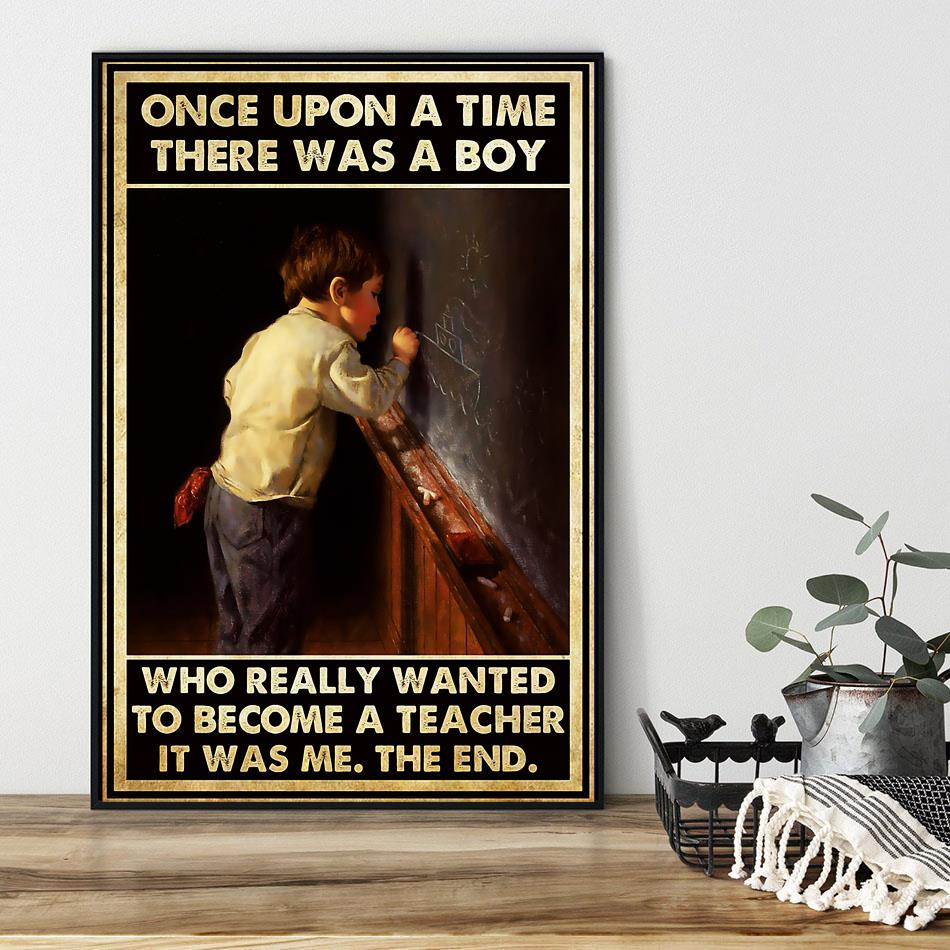 Once upon a time there was a boy who really wanted to become a teacher poster black