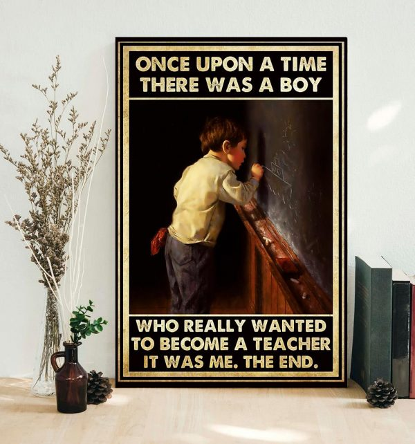 Once upon a time there was a boy who really wanted to become a teacher poster