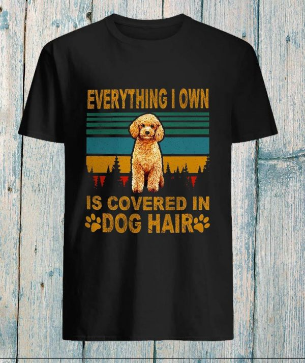 Poodle everything I own is covered in dog hair vintage t-s unisex