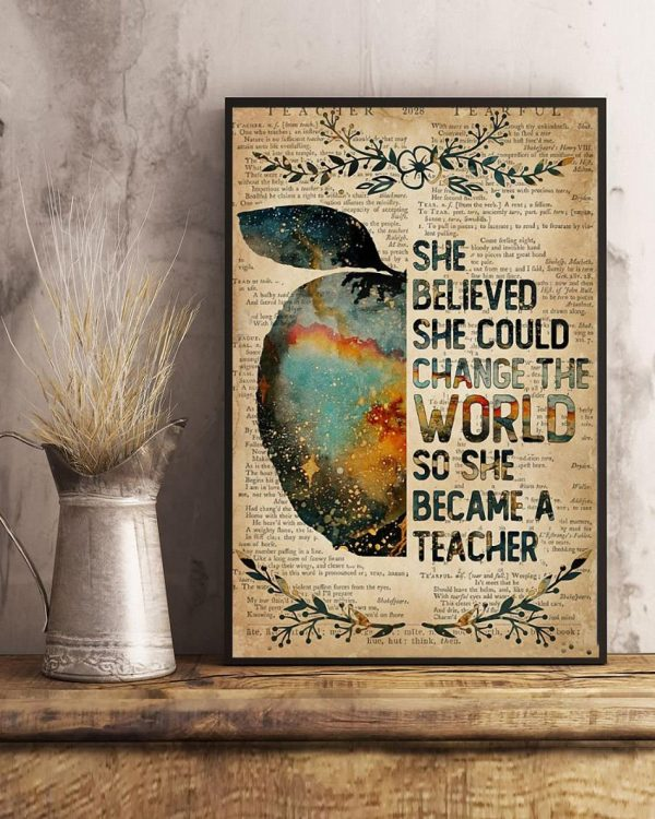 She believed she could change the world so she became a teacher poster art