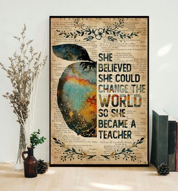 She believed she could change the world so she became a teacher poster