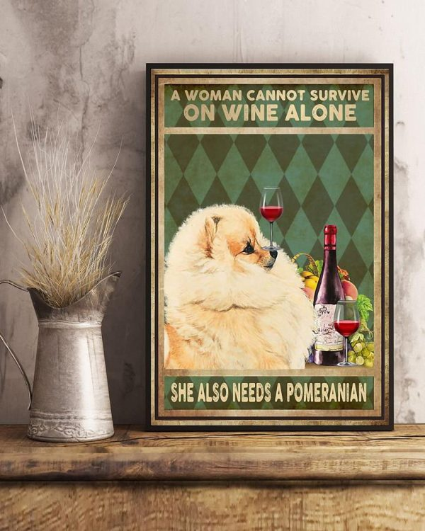 A woman cannot survive on wine alone she also needs a pomeranian canvas art