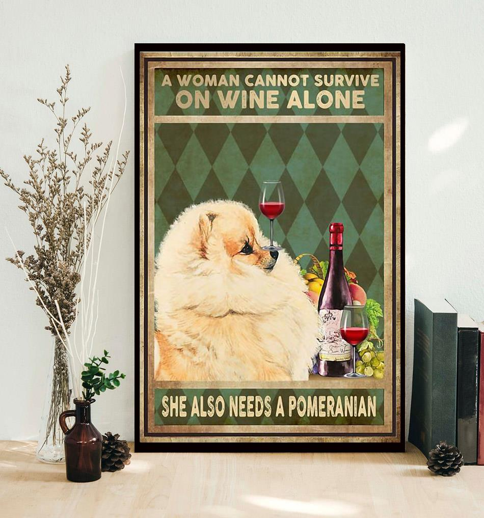 A woman cannot survive on wine alone she also needs a pomeranian canvas decor