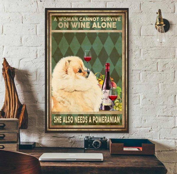 A woman cannot survive on wine alone she also needs a pomeranian canvas