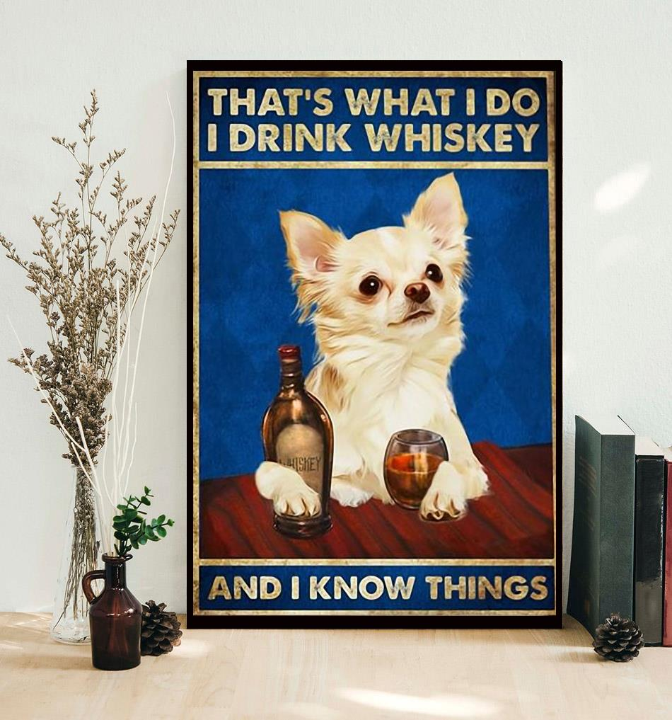 Adorable dogs that's what I do I drink whiskey and i know things poster decor