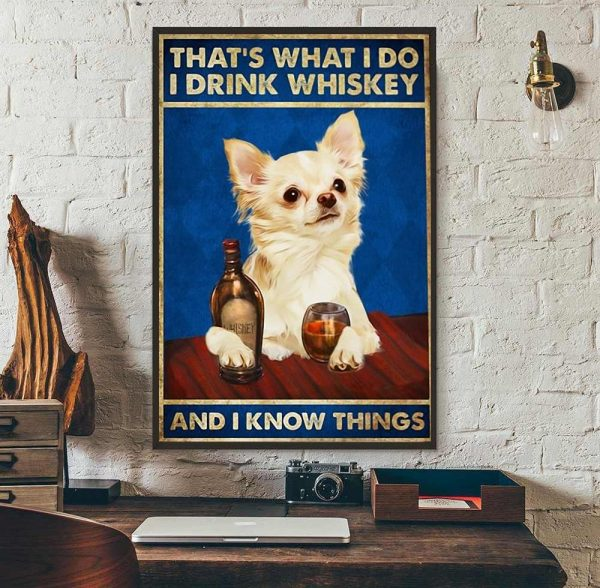 Adorable dogs that's what I do I drink whiskey and i know things poster