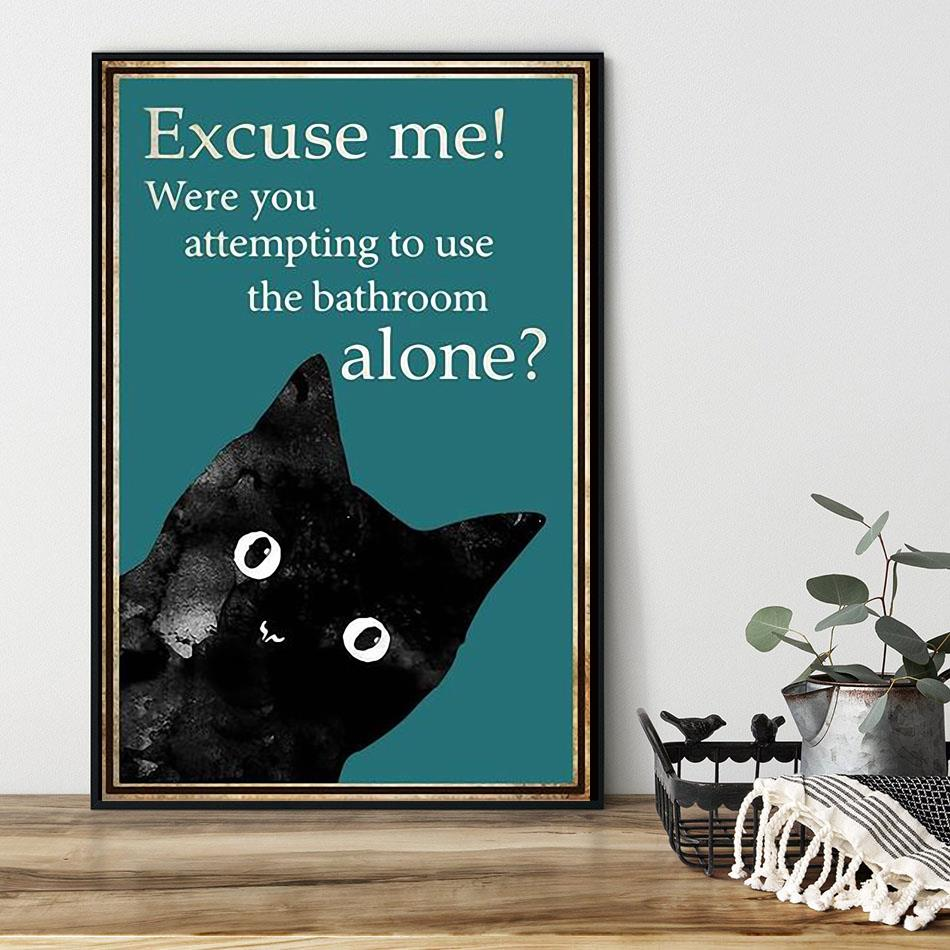 Black cat excuse me were you attempting to use the bathroom alone poster black