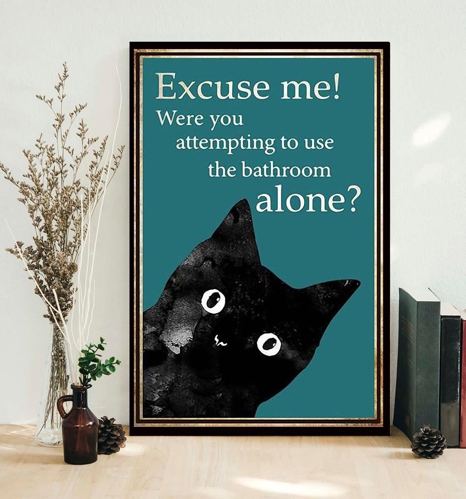 Black cat excuse me were you attempting to use the bathroom alone poster decor