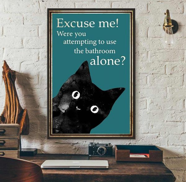 Black cat excuse me were you attempting to use the bathroom alone poster