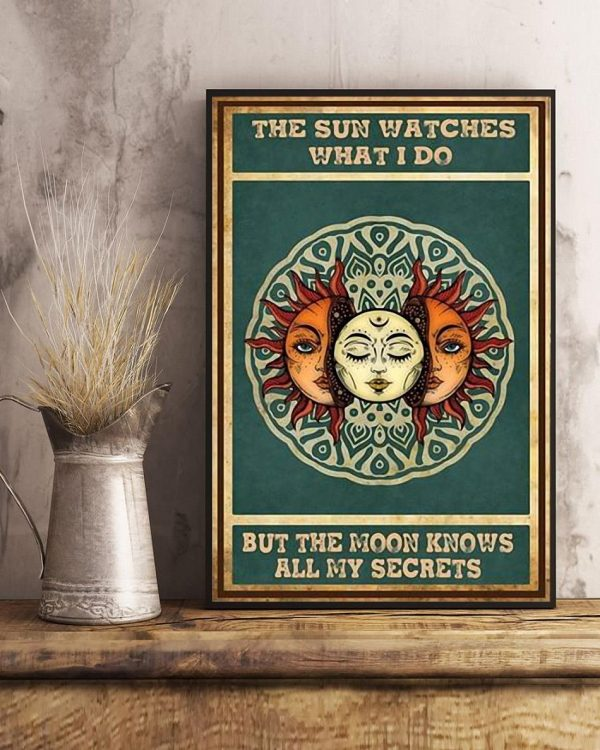 The sun watches what I do but the moon knows all my secrets poster canvas art
