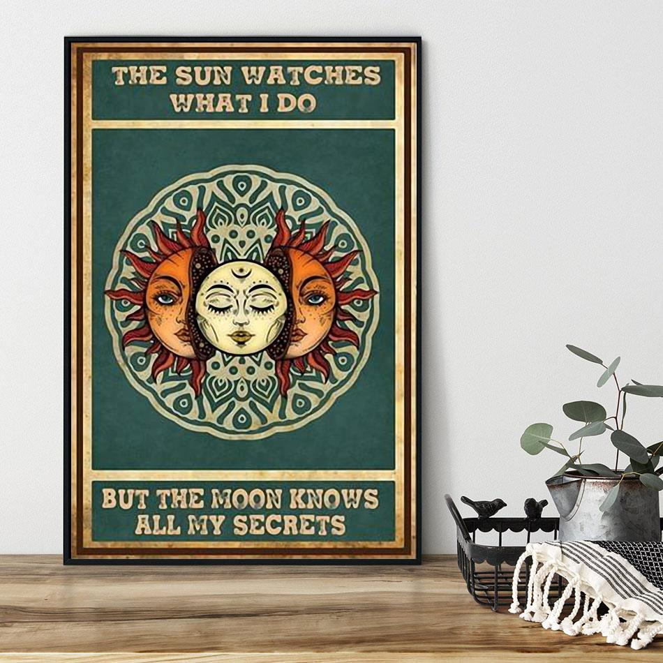 The sun watches what I do but the moon knows all my secrets poster canvas black