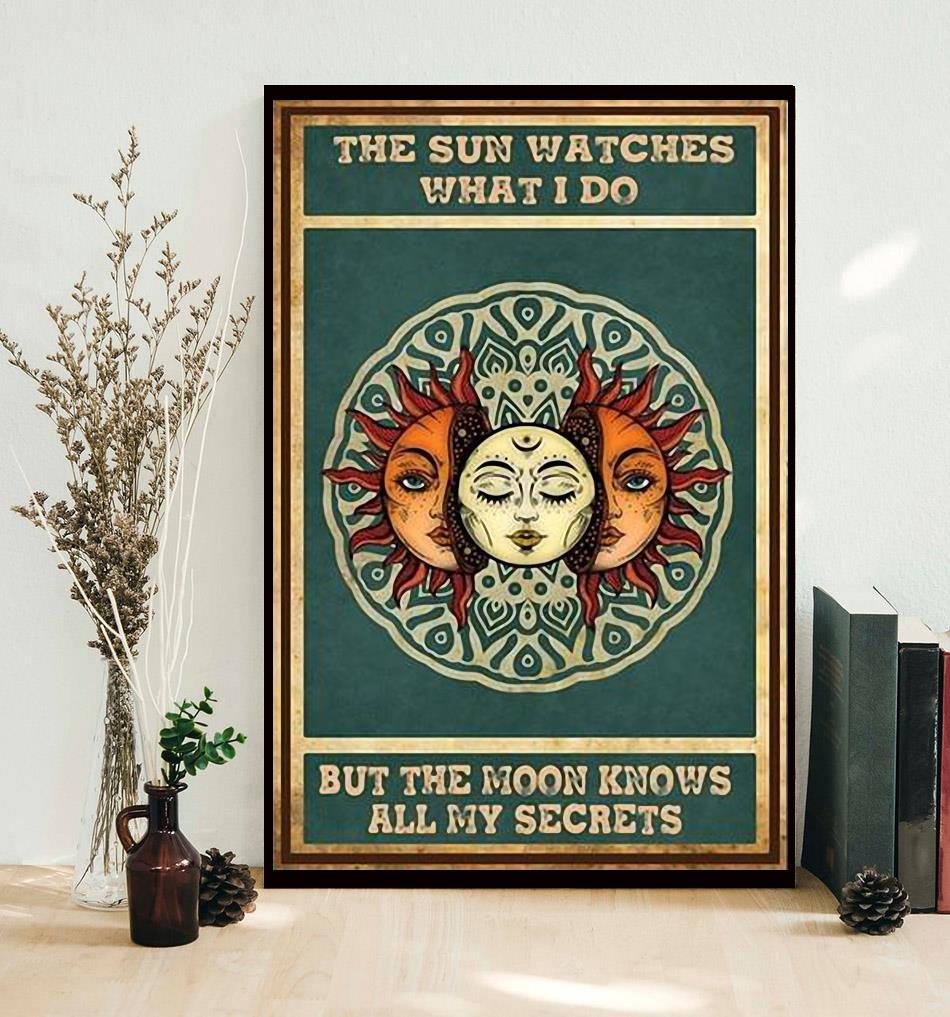 The sun watches what I do but the moon knows all my secrets poster canvas decor