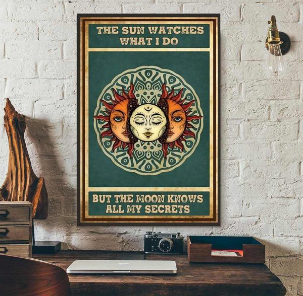 The sun watches what I do but the moon knows all my secrets poster canvas