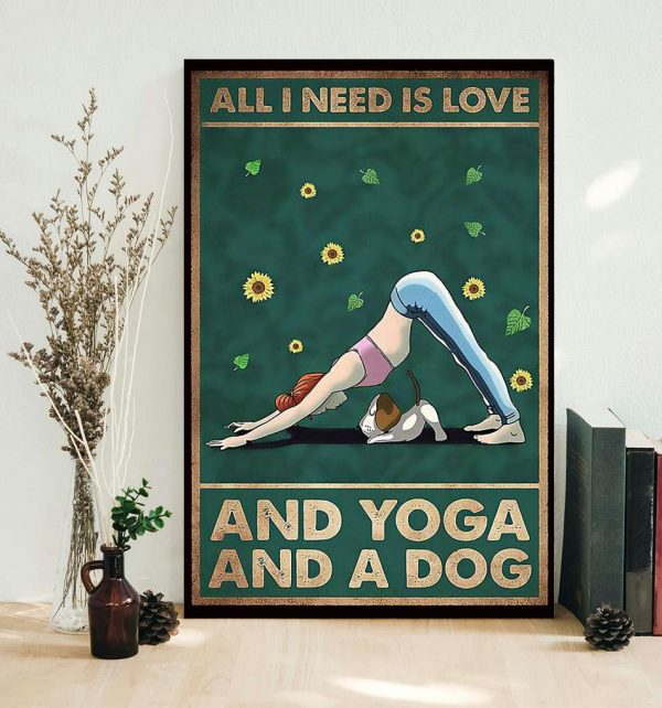 All I need is Love and Yoga and a dog poster canvas