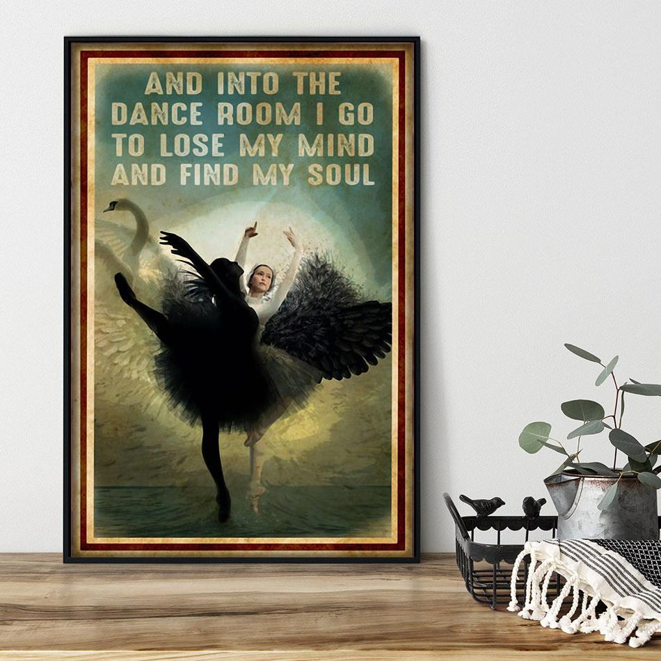 Ballet and into the dance room I go to lose my mind and find my soul poster black