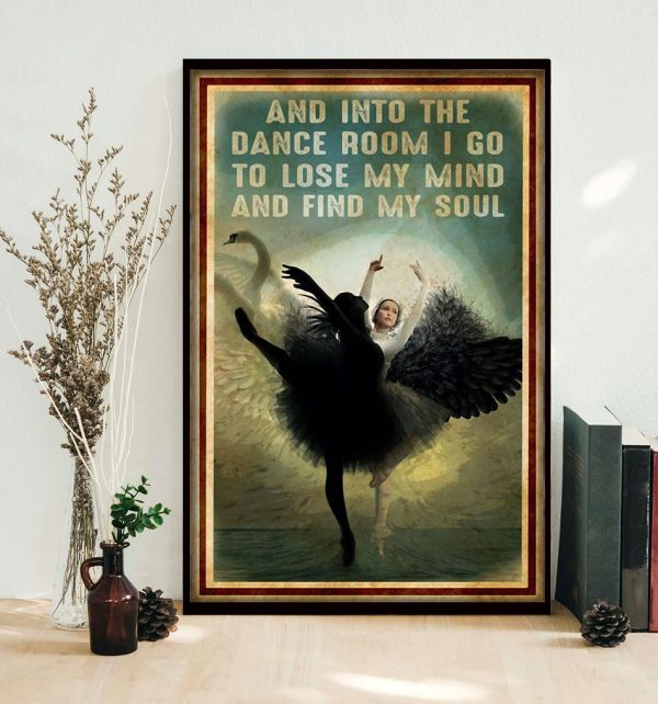 Ballet and into the dance room I go to lose my mind and find my soul poster decor