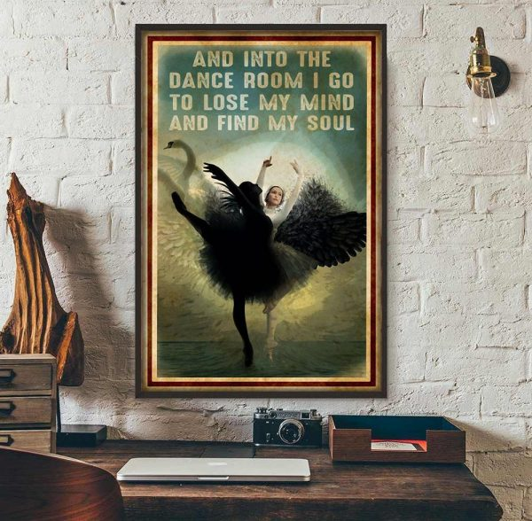 Ballet and into the dance room I go to lose my mind and find my soul poster