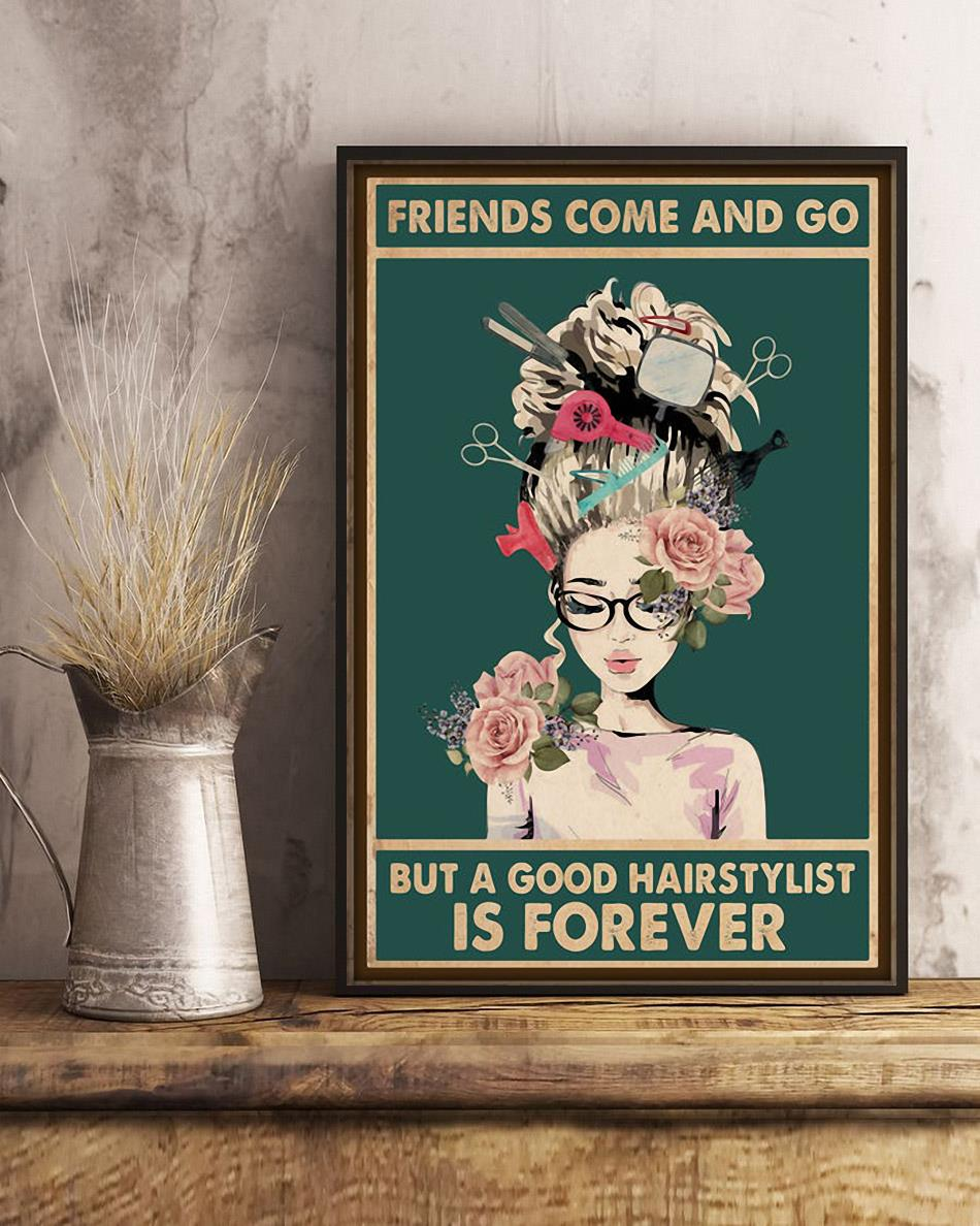 Friends come and go but a good hairstylist is forever poster art