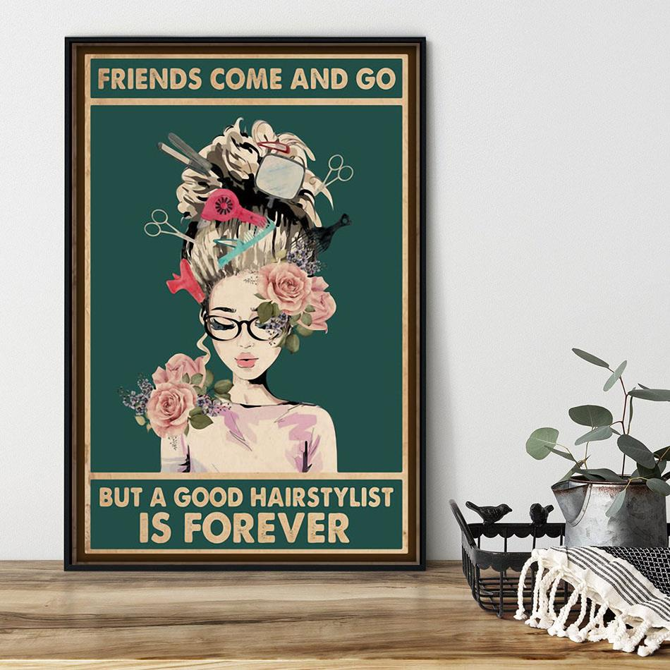Friends come and go but a good hairstylist is forever poster black