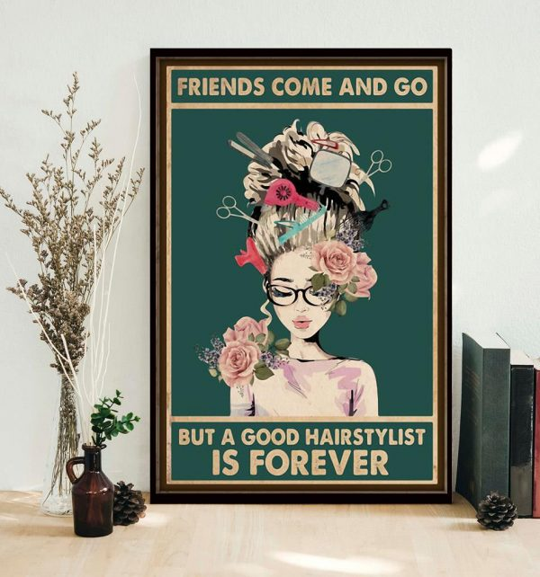 Friends come and go but a good hairstylist is forever poster