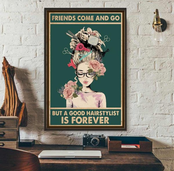 Friends come and go but a good hairstylist is forever poster wall art