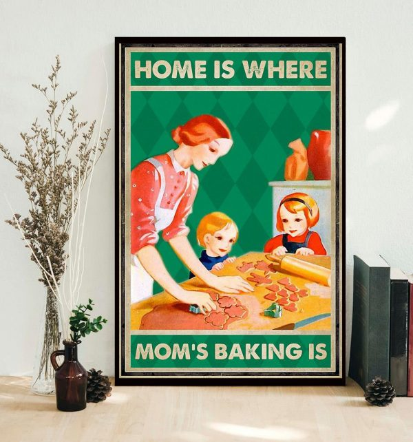 Home is where mom's baking is poster