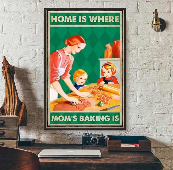 Home is where mom's baking is poster wall art