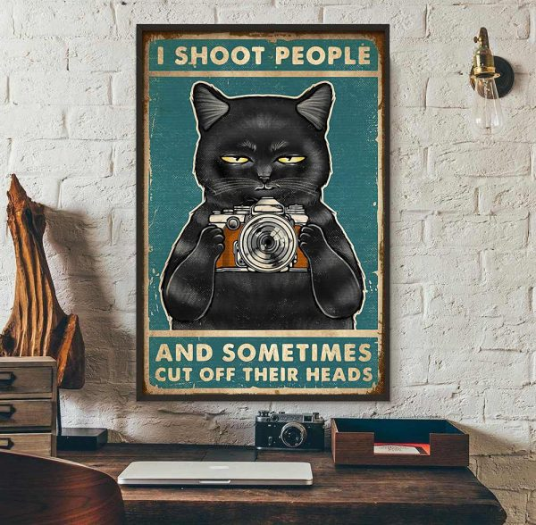 I shoot people and sometimes cut off their heads poster wall art