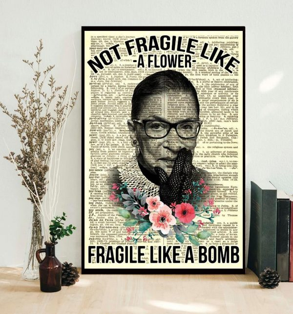 Ruth Bader Ginsburg not fragile like a flower fragile like a bomb poster