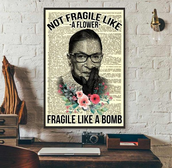 Ruth Bader Ginsburg not fragile like a flower fragile like a bomb poster wall art