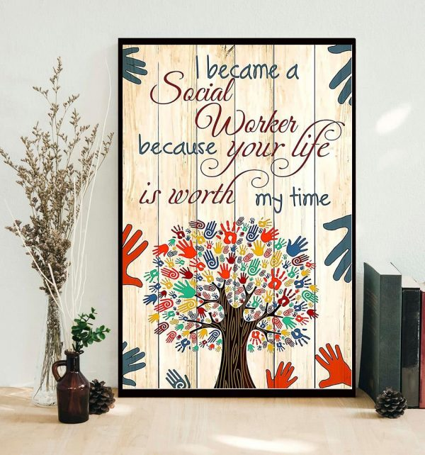 Social worker because your life is worth my time poster