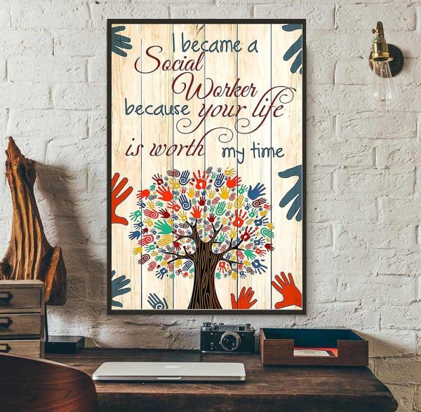 Social worker because your life is worth my time poster wall art