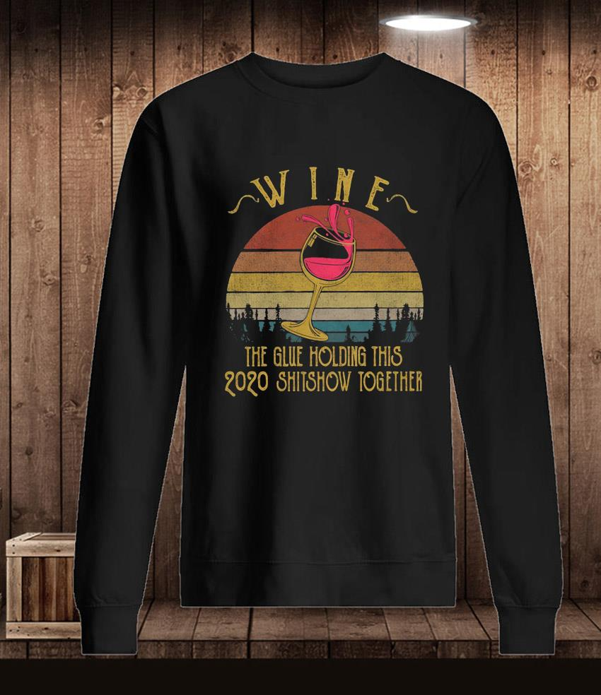Wine the glue holding this 2020 shitshow together vintage t-s Longsleeve
