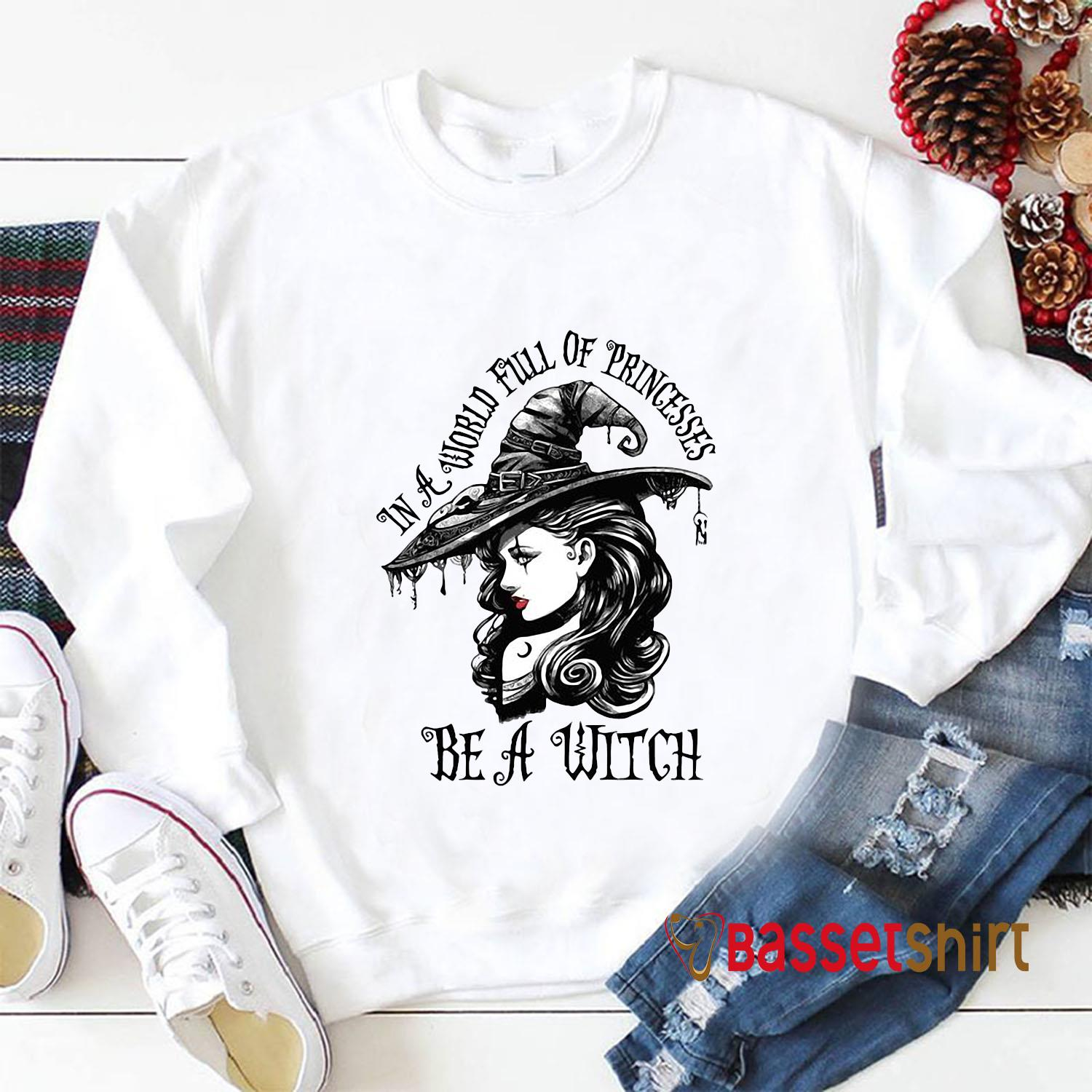 Witch girl in a world full of princesses be a witch t-s Longsleeve