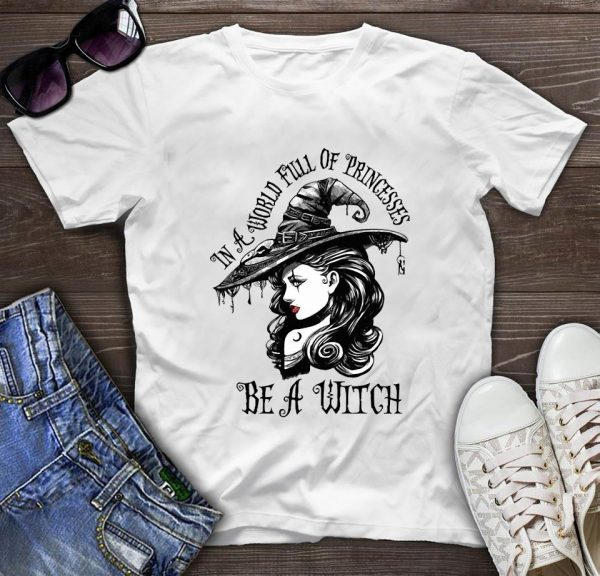 Witch girl in a world full of princesses be a witch t-shirt