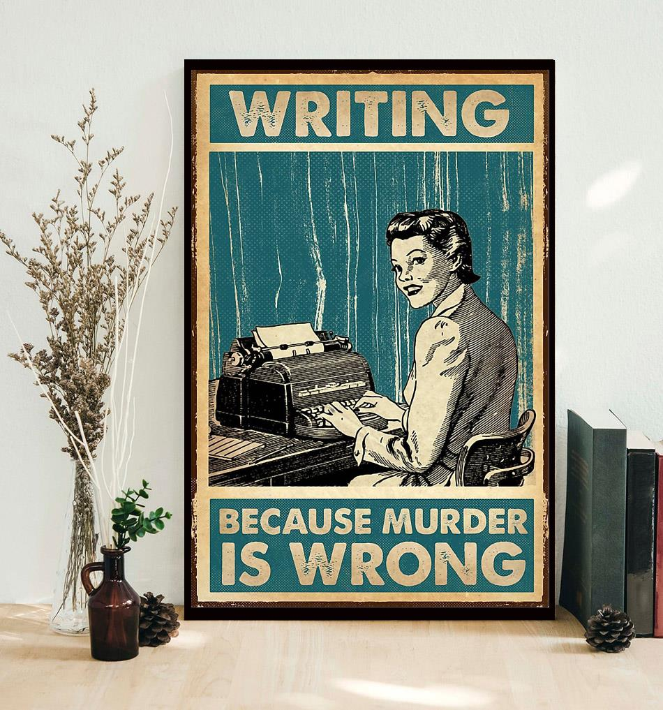 Writing because murder is wrong poster canvas decor