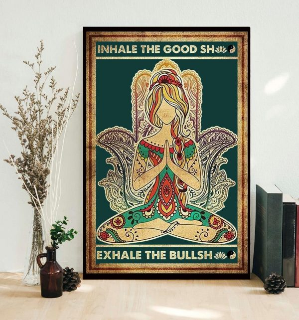 Yoga girl inhale the good shit exhale the bullshit poster