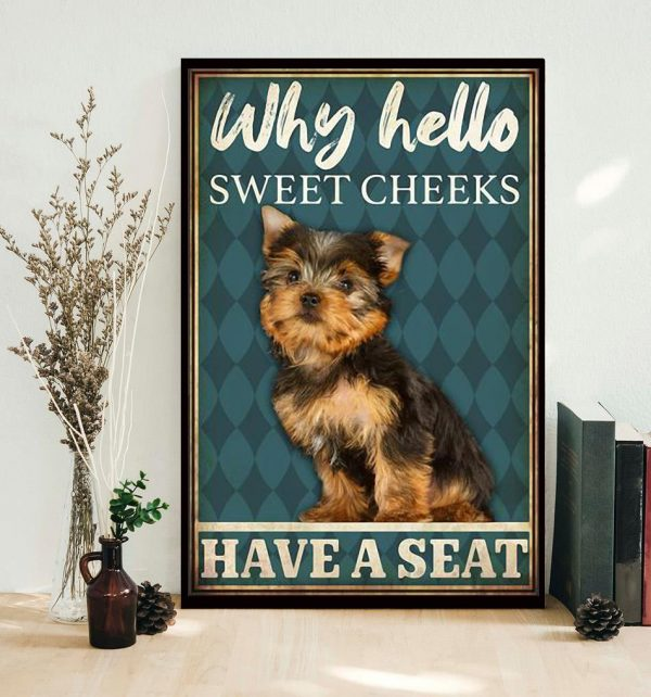 Yorkshire Terrier why hello sweet cheeks have a seat poster