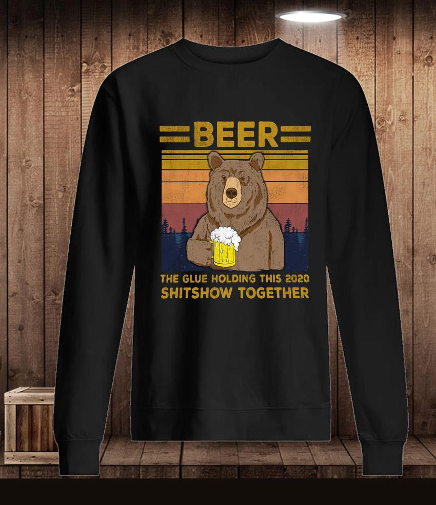 Bear beer the glue holding this 2020 shitshow together vintage t-s Longsleeve