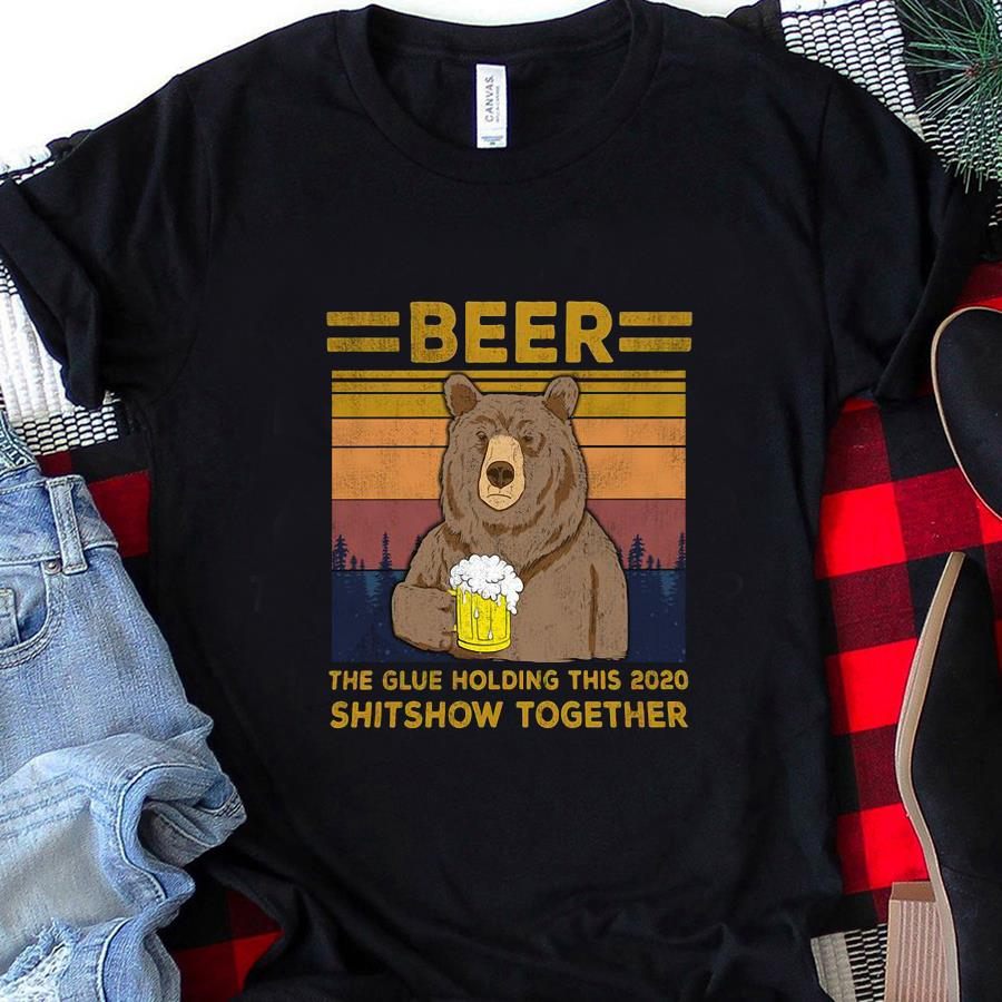 Bear beer the glue holding this 2020 shitshow together vintage t-s unisex